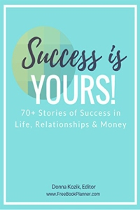 Success is Yours!: 70+ Stories of Success in Life, Relationships & Money
