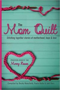 The Mom Quilt: Stitching together stories of motherhood, hope & love