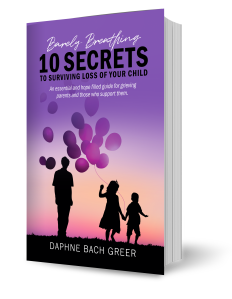 Barely Breathing: 10 Secrets to Surviving Loss of Your Child